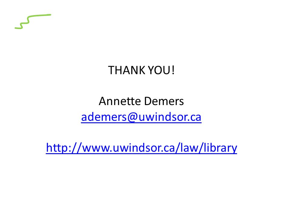 THANK YOU! Annette Demers ademers@uwindsor.ca http://www.uwindsor.ca/law/library