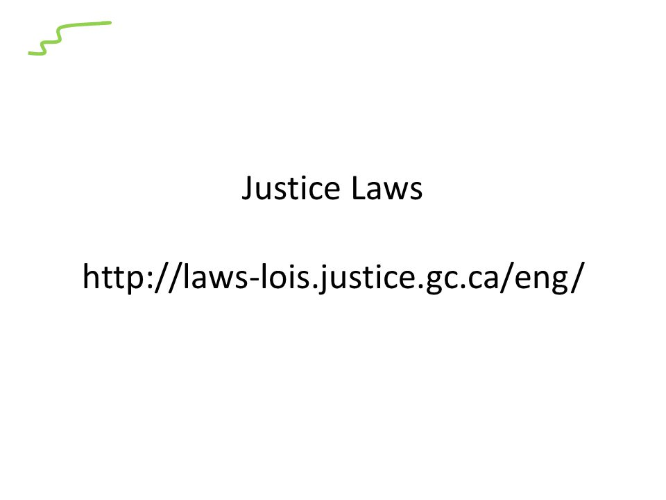 Justice Laws http://laws-lois.justice.gc.ca/eng/