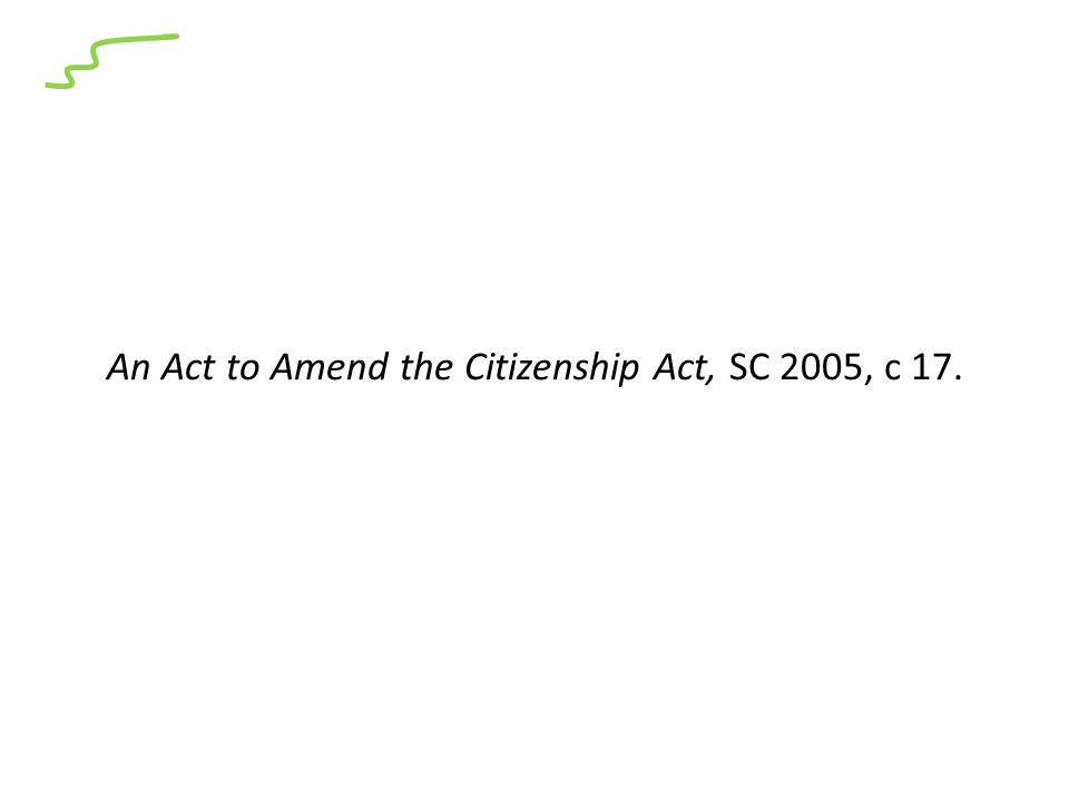 An Act to Amend the Citizenship Act, SC 2005, c 17.