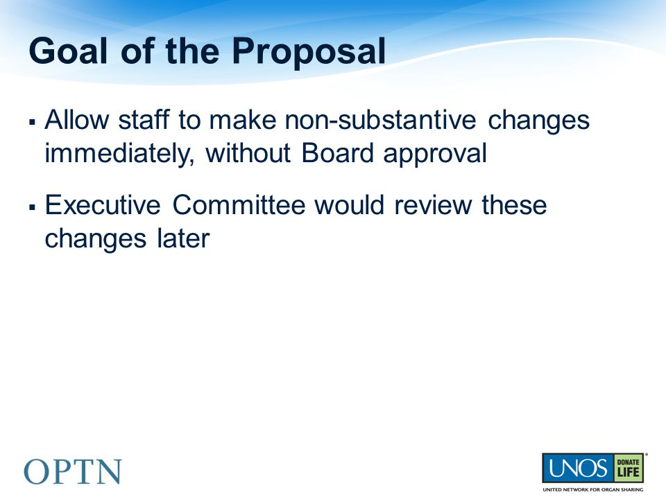  Allow staff to make non-substantive changes immediately, without Board approval  Executive Committee would review these changes later Goal of the P