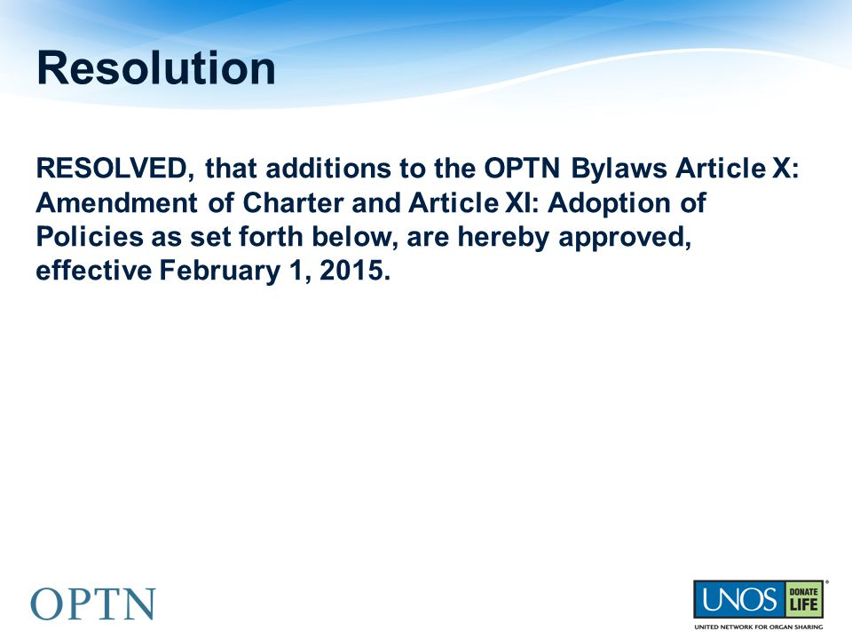 RESOLVED, that additions to the OPTN Bylaws Article X: Amendment of Charter and Article XI: Adoption of Policies as set forth below, are hereby approv