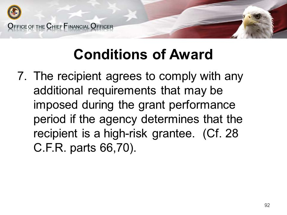 Conditions of Award 7.The recipient agrees to comply with any additional requirements that may be imposed during the grant performance period if the agency determines that the recipient is a high-risk grantee.