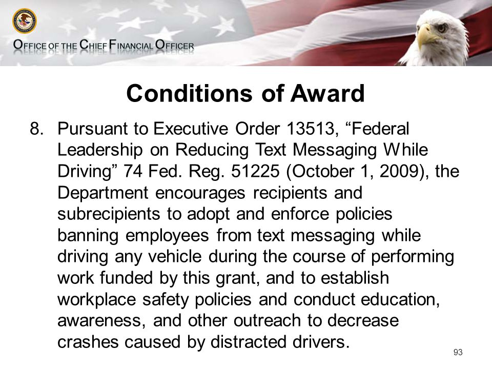 Conditions of Award 8.Pursuant to Executive Order 13513, Federal Leadership on Reducing Text Messaging While Driving 74 Fed.