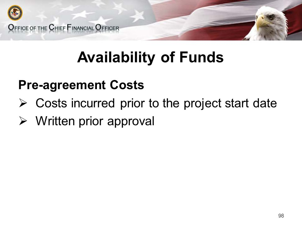 Availability of Funds Pre-agreement Costs  Costs incurred prior to the project start date  Written prior approval 98