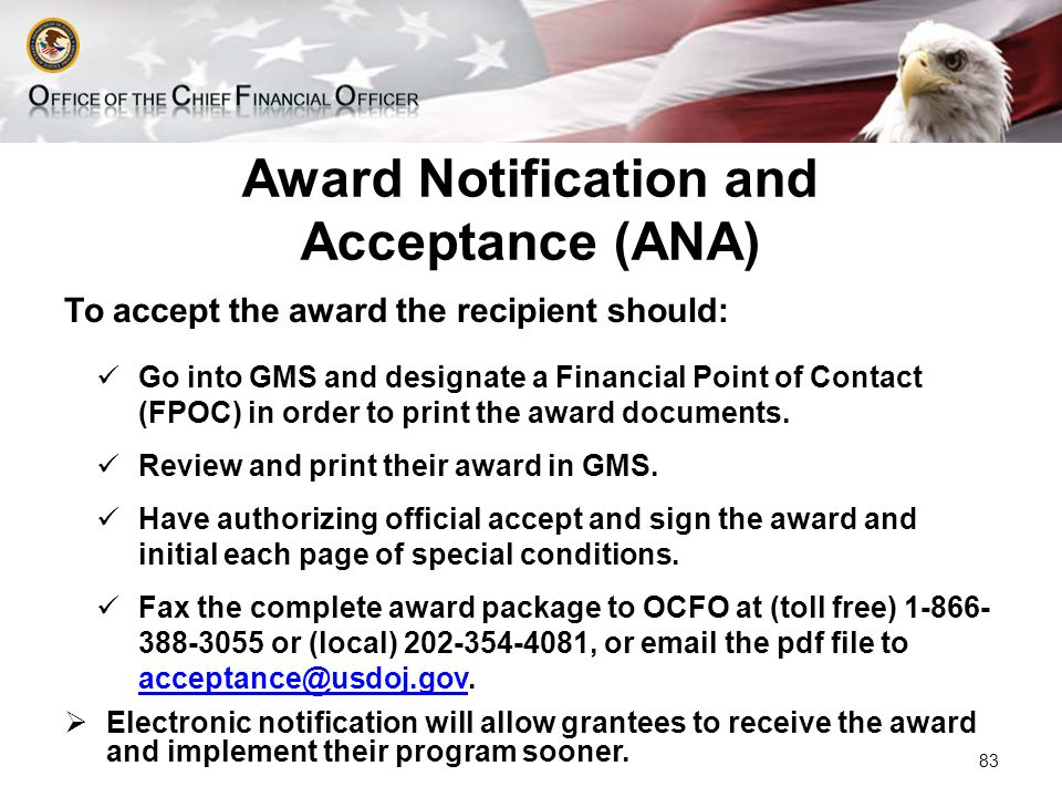 Award Notification and Acceptance (ANA) To accept the award the recipient should: Go into GMS and designate a Financial Point of Contact (FPOC) in order to print the award documents.