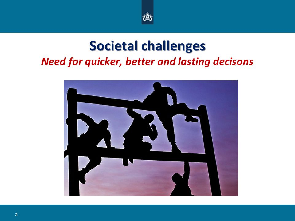 Societal challenges Societal challenges Need for quicker, better and lasting decisons 3