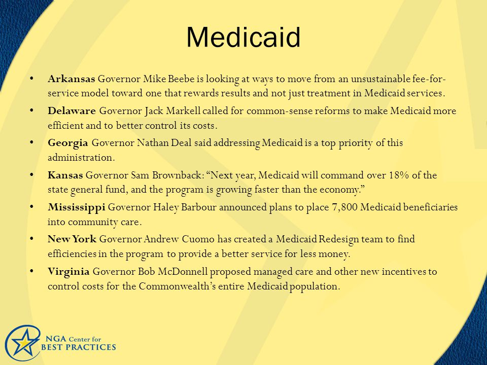 Medicaid Arkansas Governor Mike Beebe is looking at ways to move from an unsustainable fee-for- service model toward one that rewards results and not just treatment in Medicaid services.