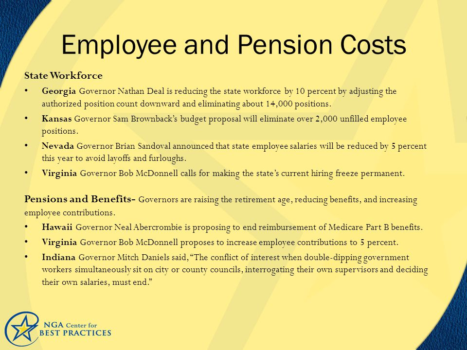 Employee and Pension Costs State Workforce Georgia Governor Nathan Deal is reducing the state workforce by 10 percent by adjusting the authorized position count downward and eliminating about 14,000 positions.
