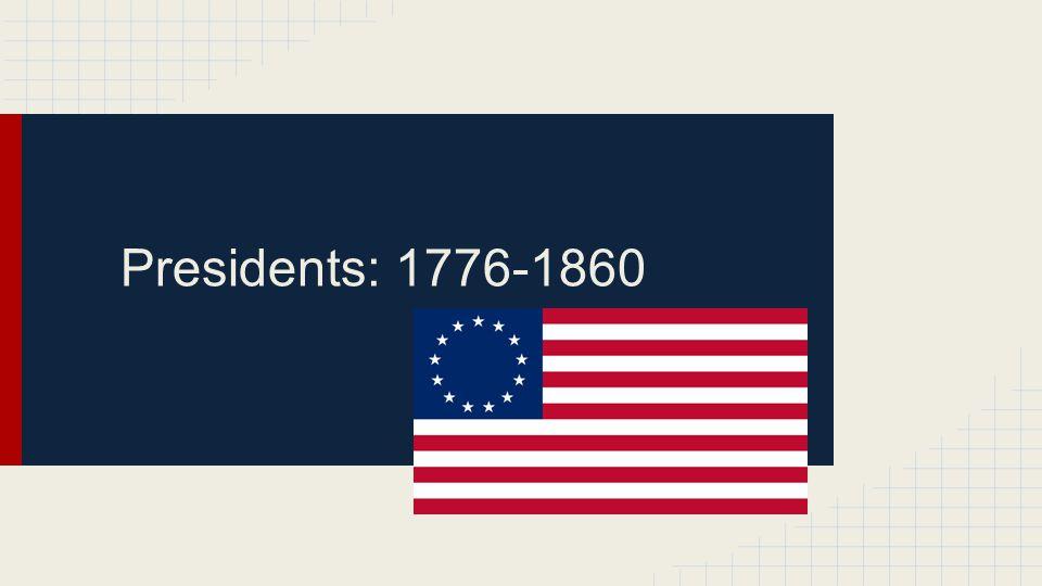 Presidents: 1776-1860
