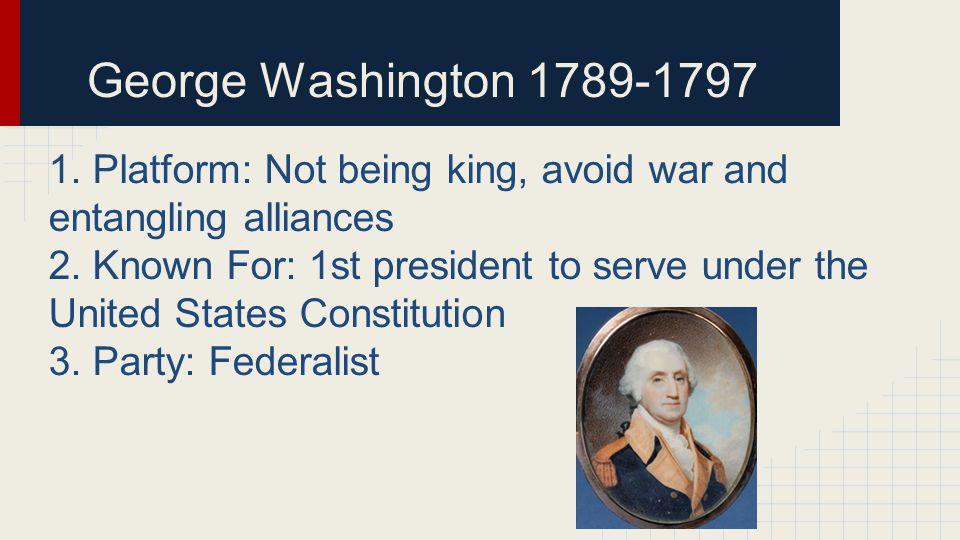 John Adams 1797-1801 1.Platform: Avoid war and entangling alliances.