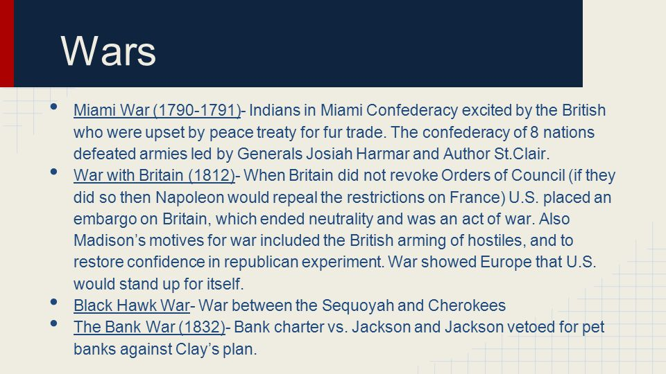 Wars Miami War (1790-1791)- Indians in Miami Confederacy excited by the British who were upset by peace treaty for fur trade.