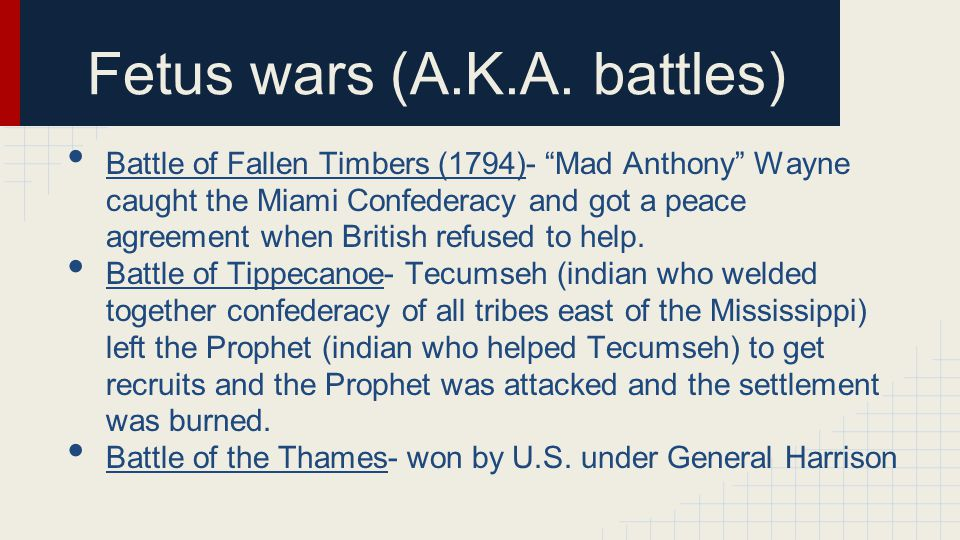 """Fetus wars (A.K.A. battles) Battle of Fallen Timbers (1794)- """"Mad Anthony"""" Wayne caught the Miami Confederacy and got a peace agreement when British r"""