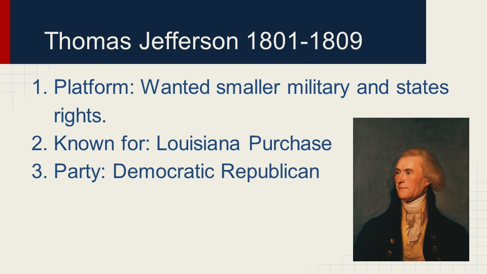 James Madison 1809-1817 1.Platform: A war would restore confidence in the strength of the Republic.