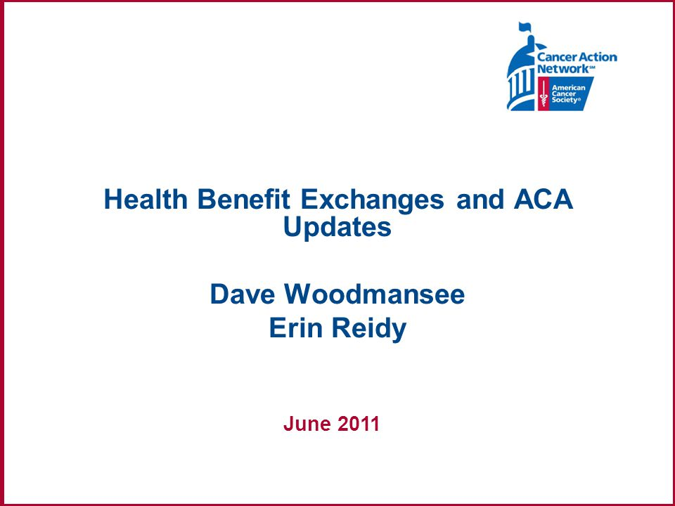 June 2011 Health Benefit Exchanges and ACA Updates Dave Woodmansee Erin Reidy
