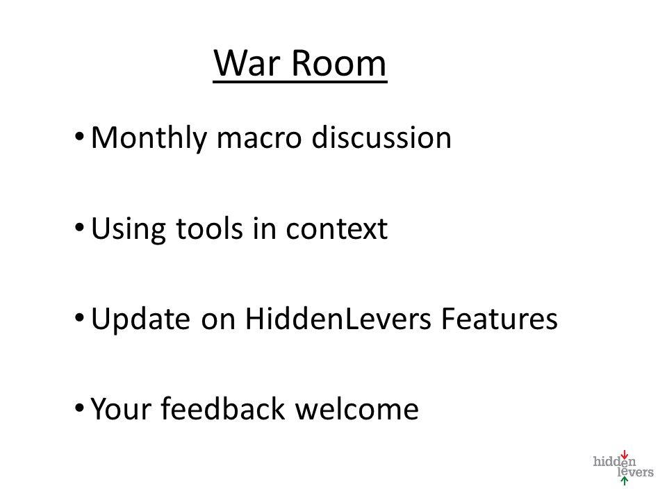 War Room Monthly macro discussion Using tools in context Update on HiddenLevers Features Your feedback welcome