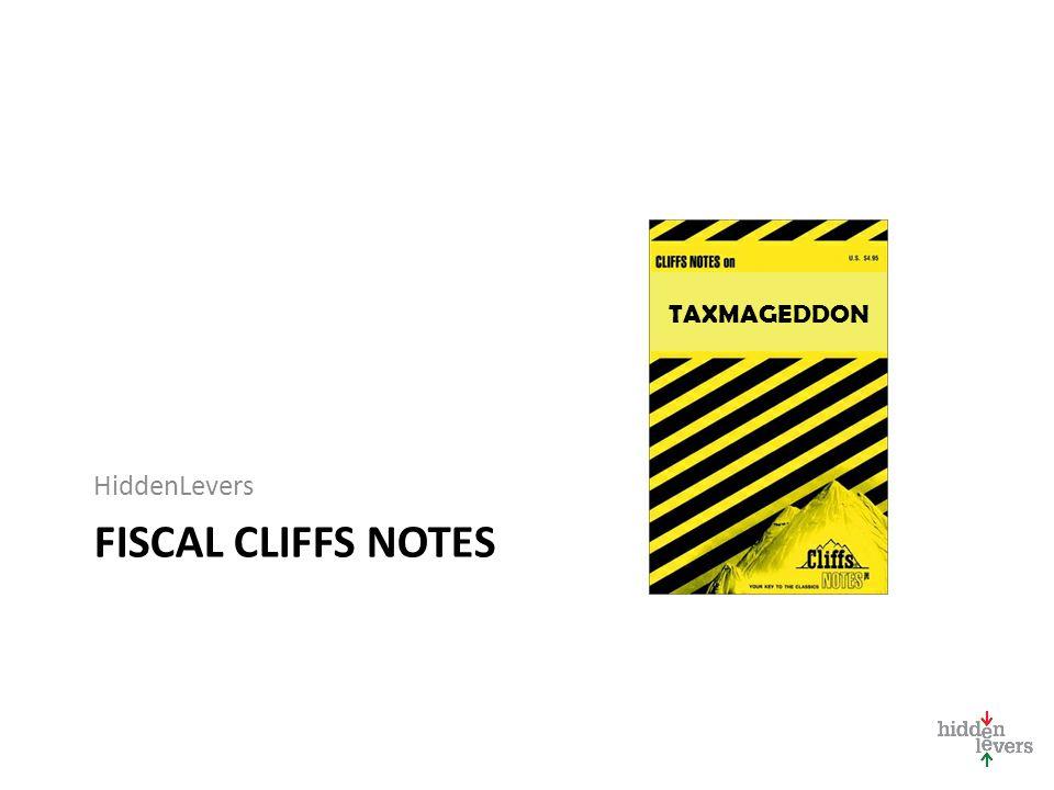 FISCAL CLIFFS NOTES HiddenLevers TAXMAGEDDON