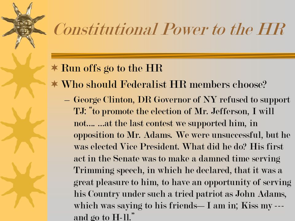 Constitutional Power to the HR  Run offs go to the HR  Who should Federalist HR members choose.