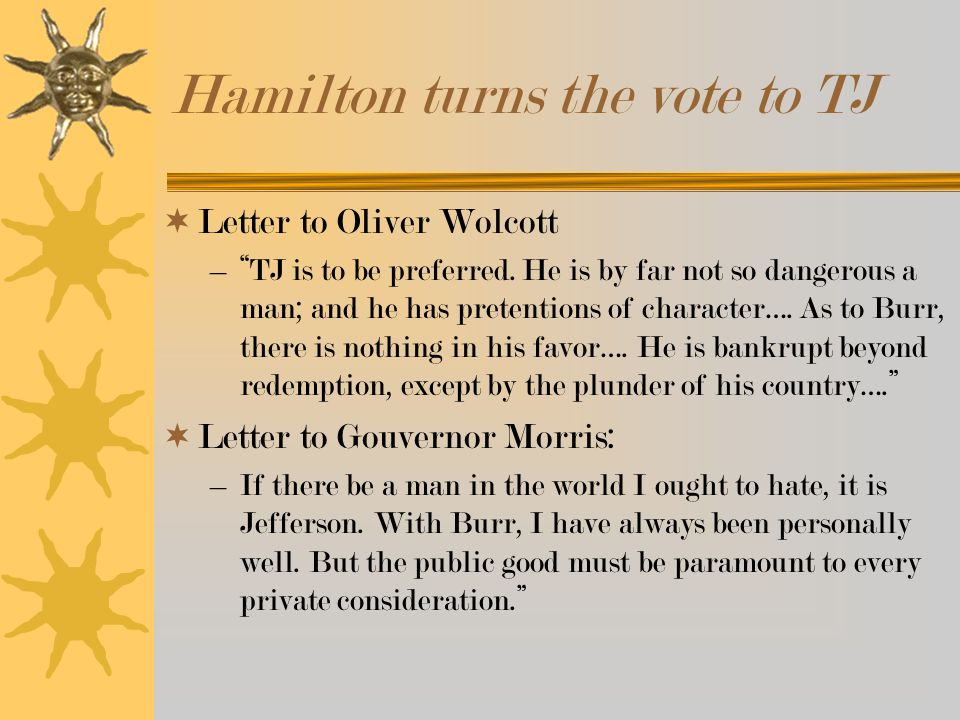 Hamilton turns the vote to TJ  Letter to Oliver Wolcott – TJ is to be preferred.