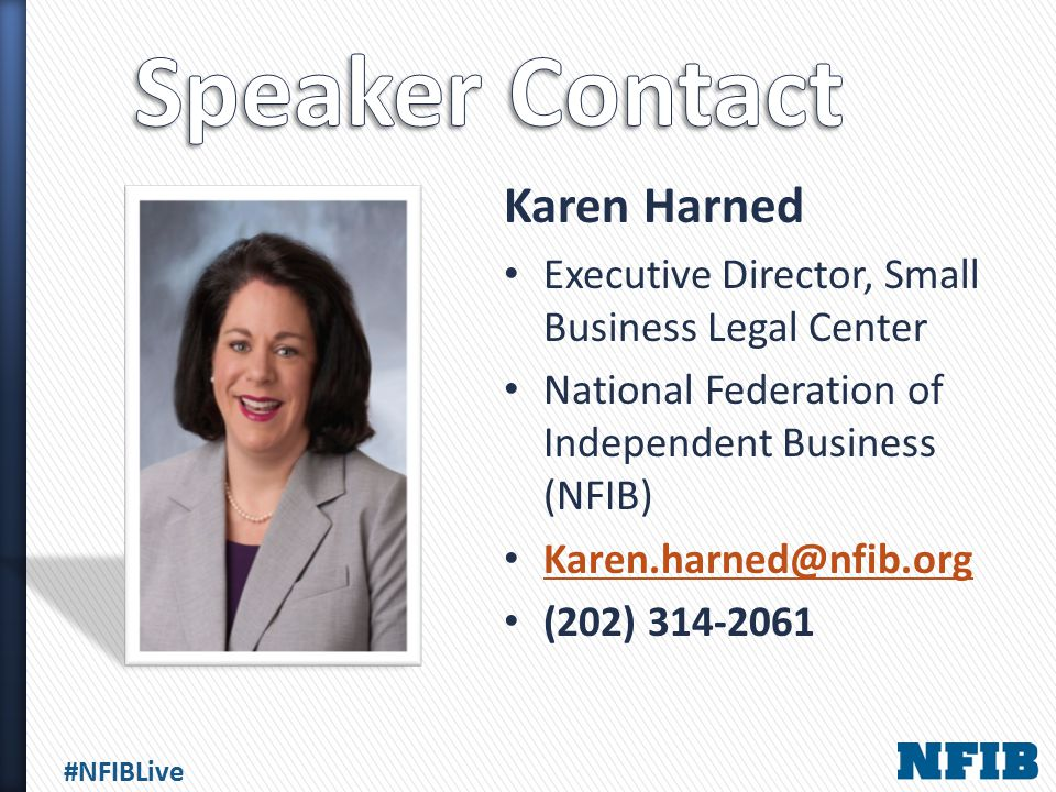 #NFIBLive Karen Harned Executive Director, Small Business Legal Center National Federation of Independent Business (NFIB) Karen.harned@nfib.org (202)