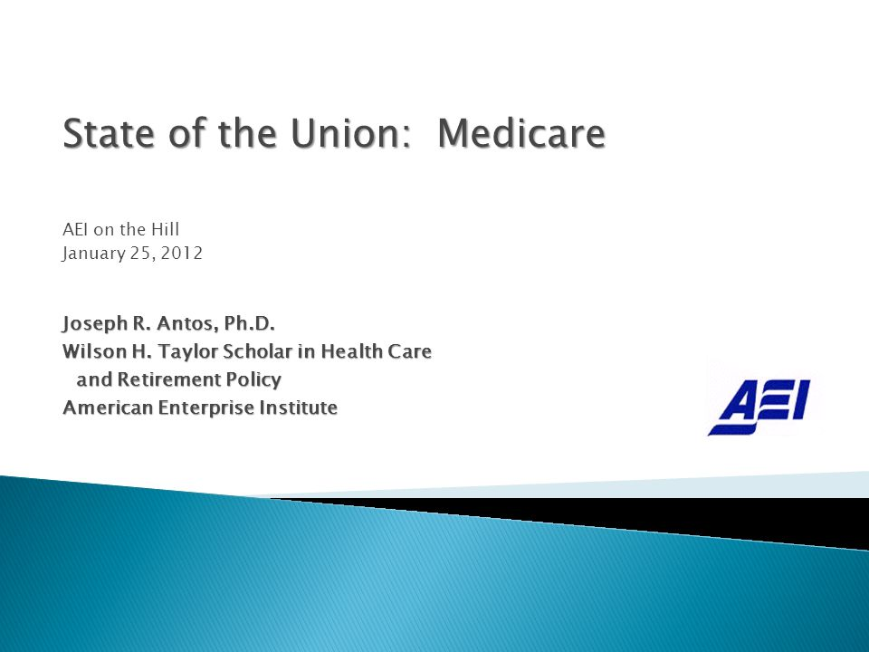 State of the Union: Medicare AEI on the Hill January 25, 2012 Joseph R.