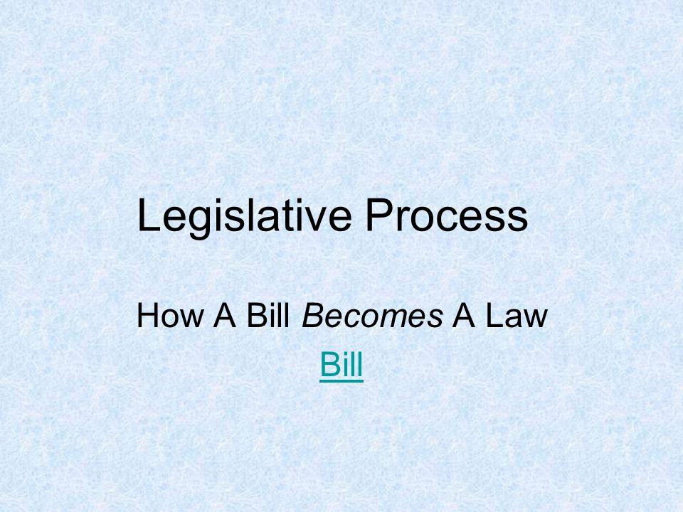 Legislative Process How A Bill Becomes A Law Bill