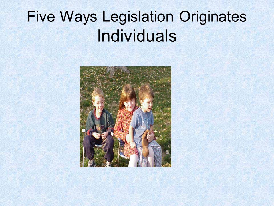 Five Ways Legislation Originates Individuals