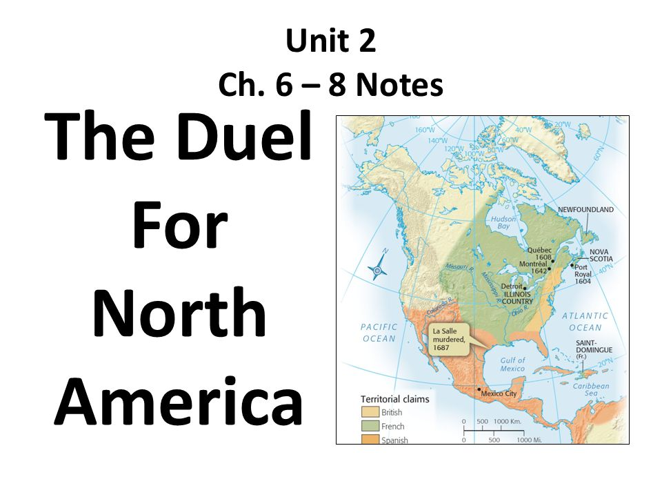 Unit 2 Ch. 6 – 8 Notes The Duel For North America
