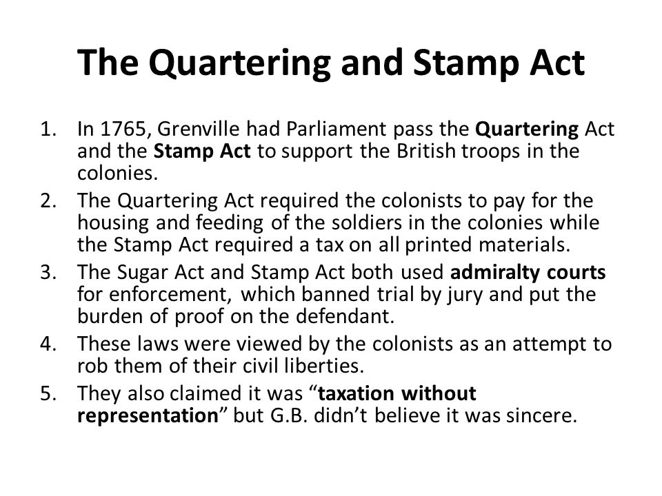 The Quartering and Stamp Act 1.In 1765, Grenville had Parliament pass the Quartering Act and the Stamp Act to support the British troops in the coloni