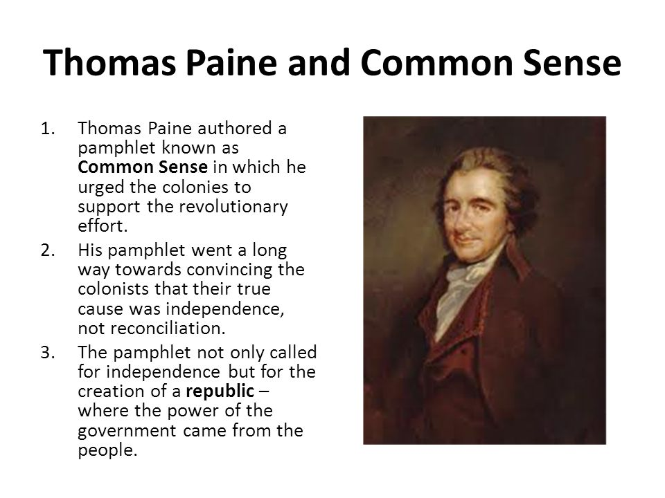 Thomas Paine and Common Sense 1.Thomas Paine authored a pamphlet known as Common Sense in which he urged the colonies to support the revolutionary eff
