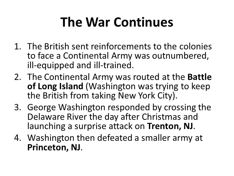 The War Continues 1.The British sent reinforcements to the colonies to face a Continental Army was outnumbered, ill-equipped and ill-trained. 2.The Co
