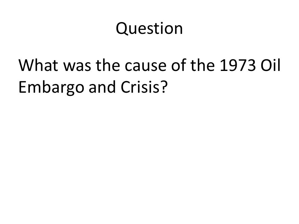 Question What was the cause of the 1973 Oil Embargo and Crisis?
