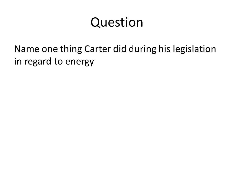 Question Name one thing Carter did during his legislation in regard to energy