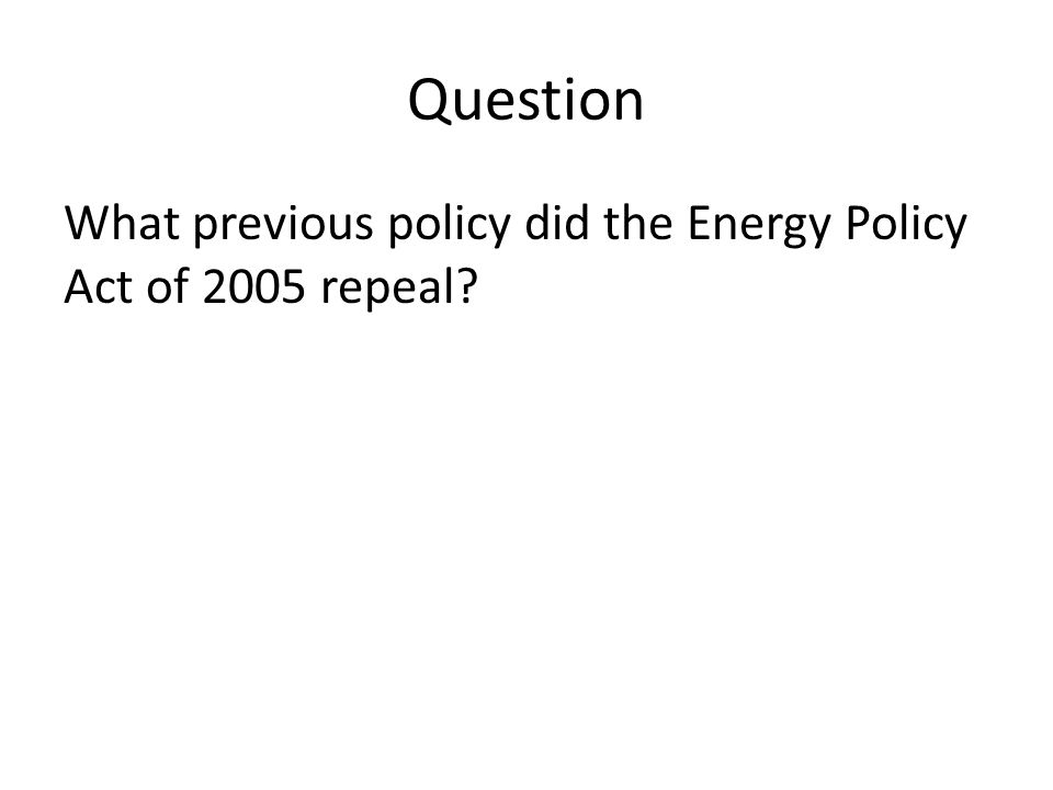 Question What previous policy did the Energy Policy Act of 2005 repeal?
