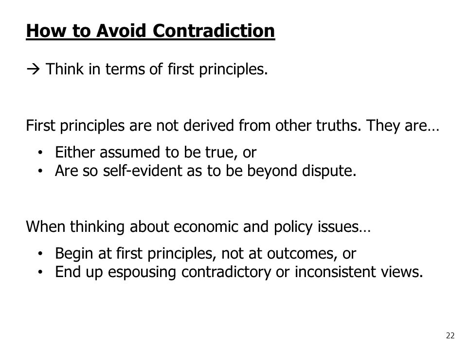 22 How to Avoid Contradiction  Think in terms of first principles.