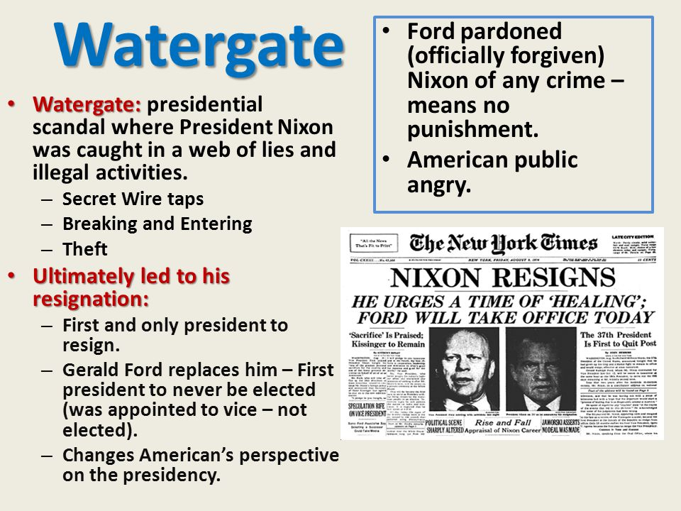 Watergate Watergate: Watergate: presidential scandal where President Nixon was caught in a web of lies and illegal activities. – Secret Wire taps – Br