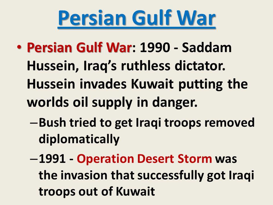 Persian Gulf War Persian Gulf War Persian Gulf War: 1990 - Saddam Hussein, Iraq's ruthless dictator. Hussein invades Kuwait putting the worlds oil sup