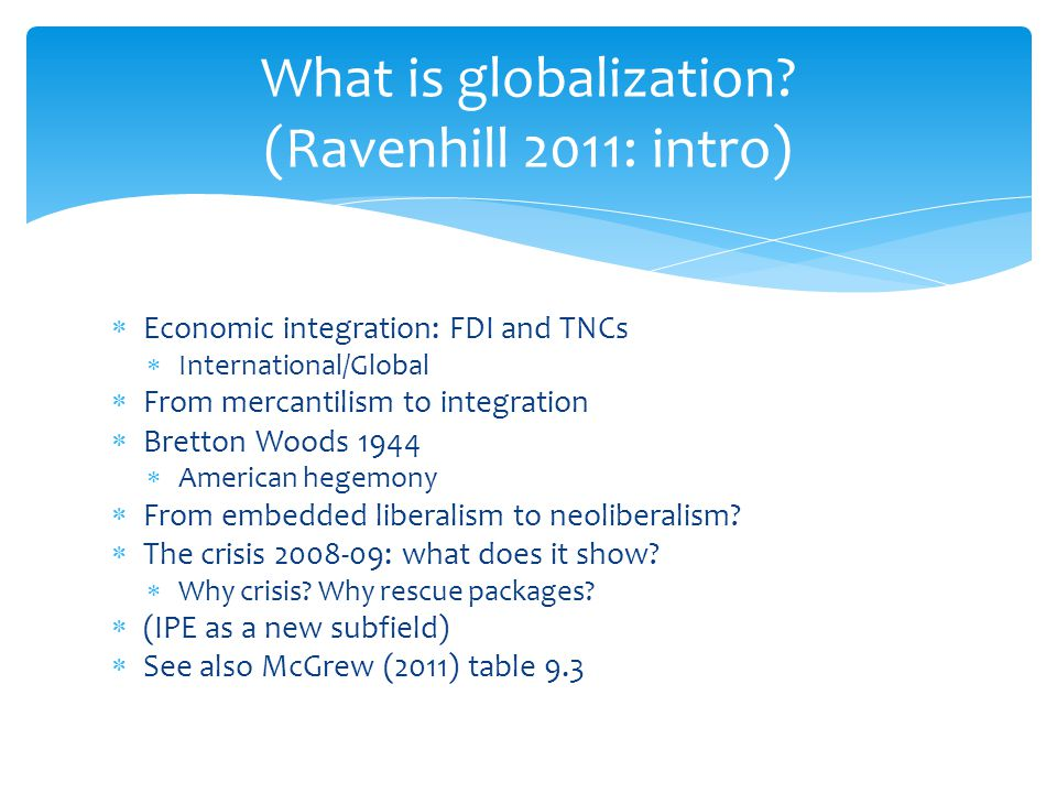  Economic integration: FDI and TNCs  International/Global  From mercantilism to integration  Bretton Woods 1944  American hegemony  From embedde