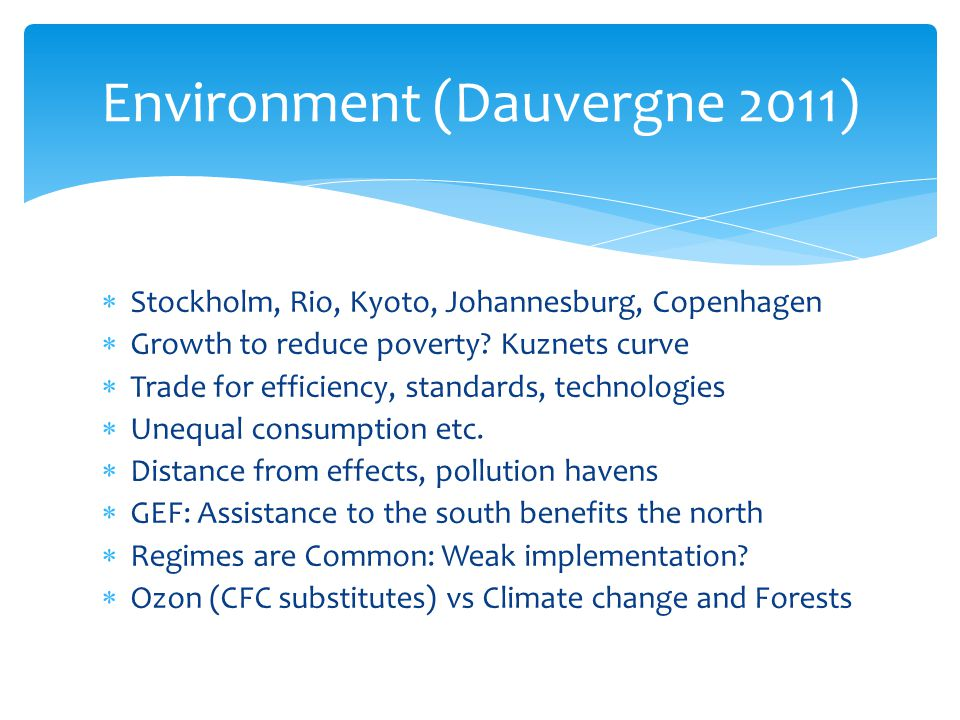  Stockholm, Rio, Kyoto, Johannesburg, Copenhagen  Growth to reduce poverty? Kuznets curve  Trade for efficiency, standards, technologies  Unequal