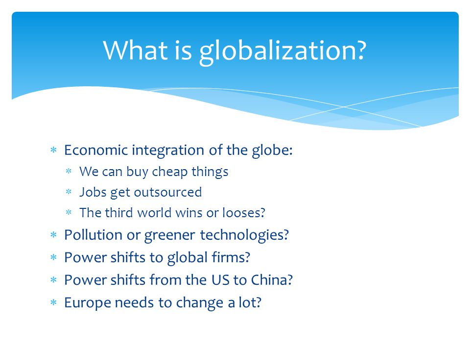  Inevitable causes, uniform effects?  Resistance is meaningless? Implications for globalization