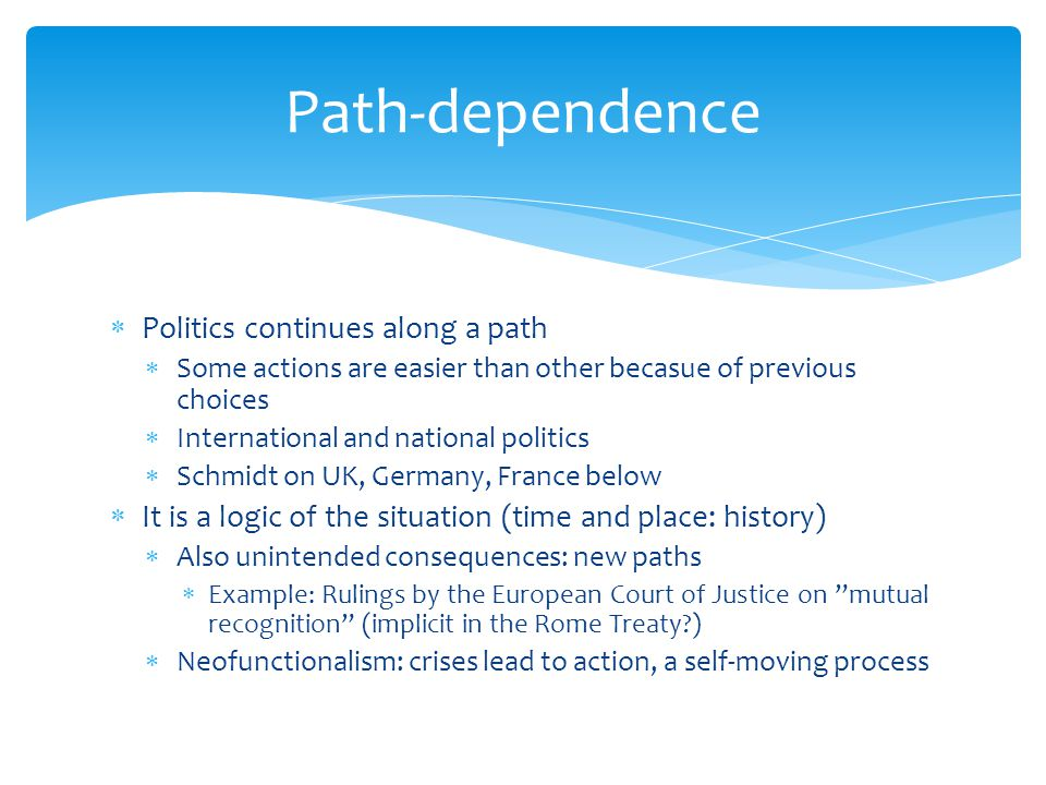  Politics continues along a path  Some actions are easier than other becasue of previous choices  International and national politics  Schmidt on