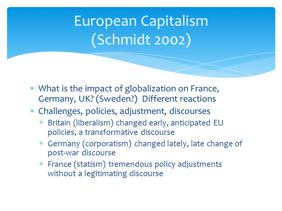  What is the impact of globalization on France, Germany, UK? (Sweden?) Different reactions  Challenges, policies, adjustment, discourses  Britain (