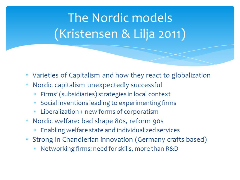  Varieties of Capitalism and how they react to globalization  Nordic capitalism unexpectedly successful  Firms' (subsidiaries) strategies in local
