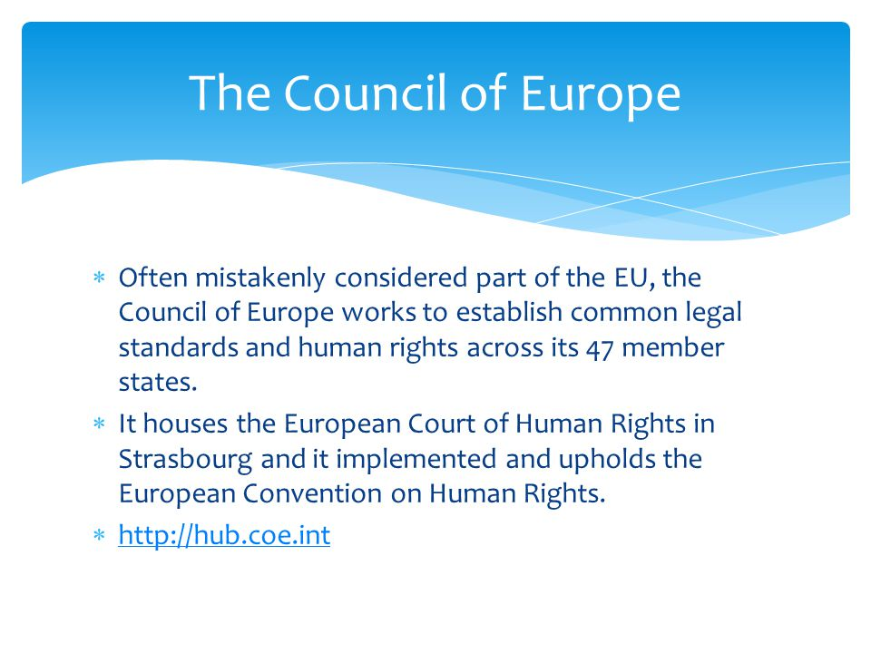  Often mistakenly considered part of the EU, the Council of Europe works to establish common legal standards and human rights across its 47 member states.