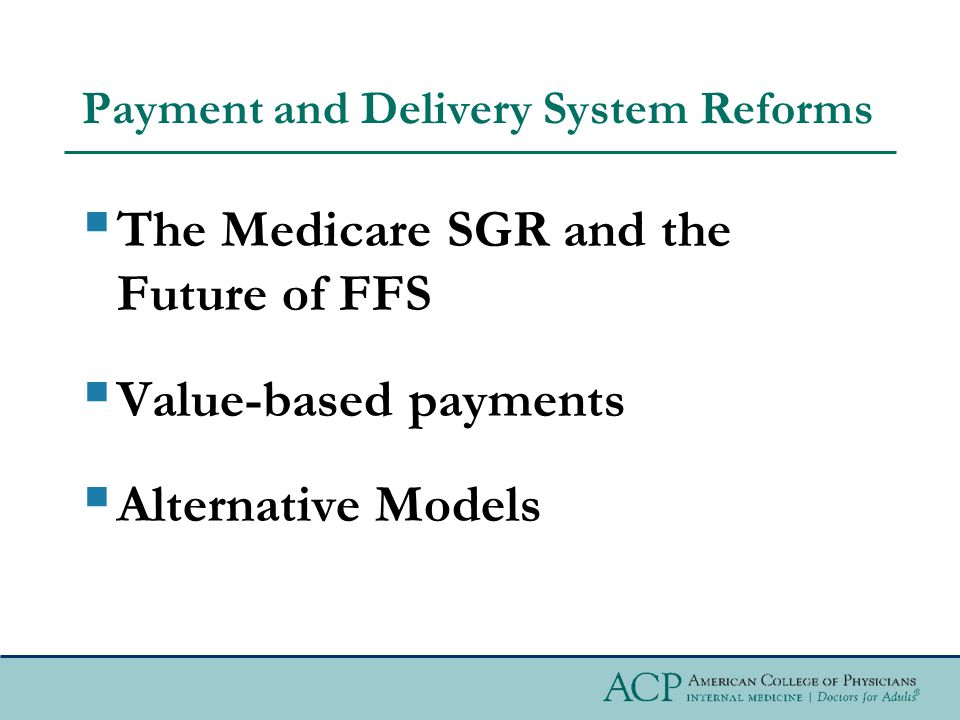 Payment and Delivery System Reforms  The Medicare SGR and the Future of FFS  Value-based payments  Alternative Models