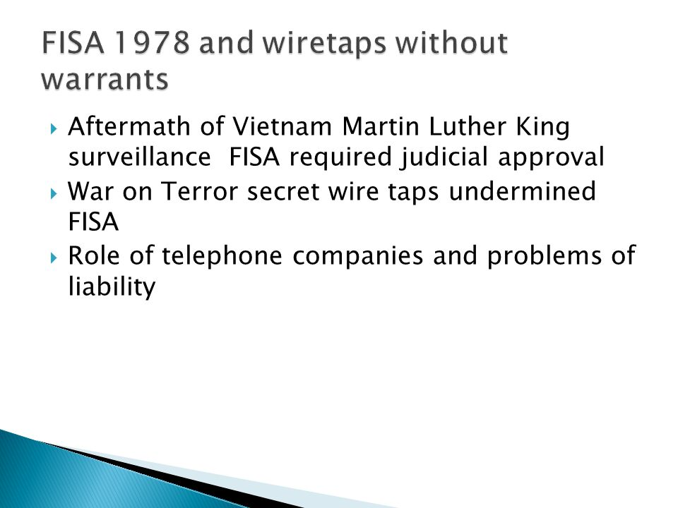  Aftermath of Vietnam Martin Luther King surveillance FISA required judicial approval  War on Terror secret wire taps undermined FISA  Role of tele