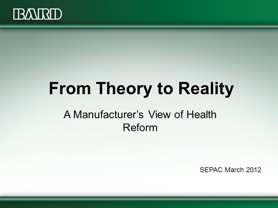From Theory to Reality A Manufacturer's View of Health Reform SEPAC March 2012