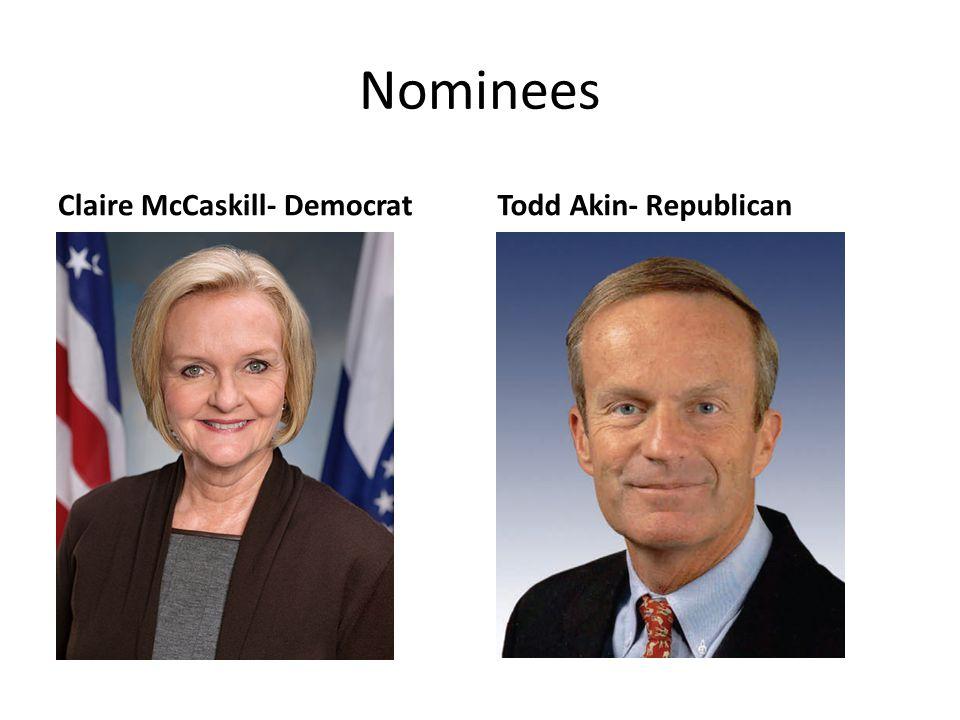 Nominees Claire McCaskill- DemocratTodd Akin- Republican