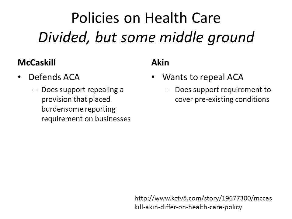 Policies on Health Care Divided, but some middle ground McCaskill Defends ACA – Does support repealing a provision that placed burdensome reporting re