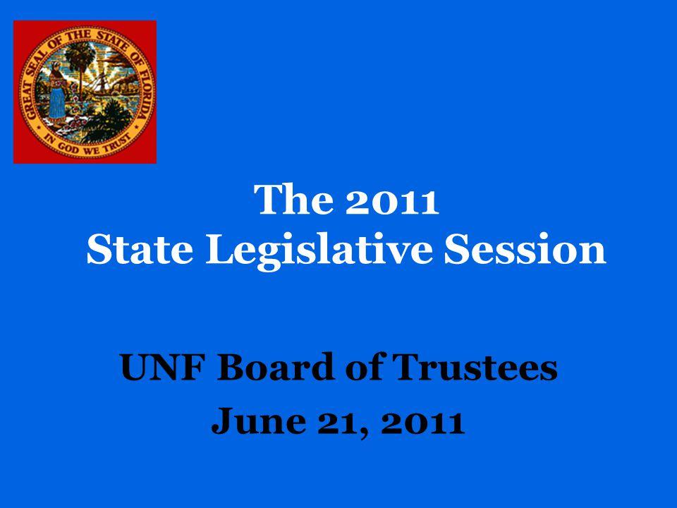 The 2011 State Legislative Session UNF Board of Trustees June 21, 2011