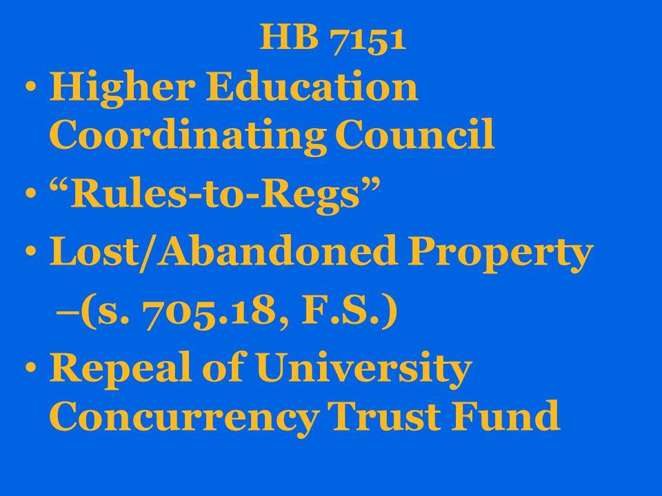 HB 7151 Higher Education Coordinating Council Rules-to-Regs Lost/Abandoned Property – (s.
